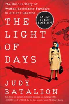 The Light of Days - The Untold Story of Women Resistance Fighters in Hitler's Ghettos