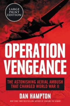 Operation Vengeance - The Astonishing Aerial Ambush That Changed World War II