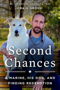 Second chances - a Marine, his dog, and finding redemption