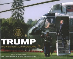 Trump - the presidential photographs - selections from the Official White House photography