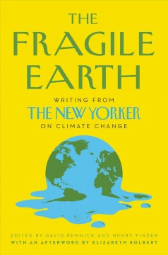 The Fragile Earth Writing from The New Yorker on Climate Change