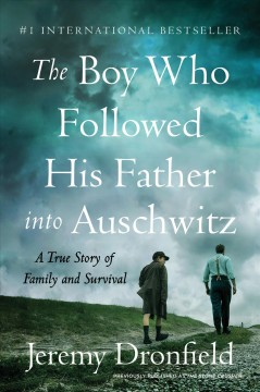 The Boy Who Followed His Father into Auschwitz A True Story of Family and Survival