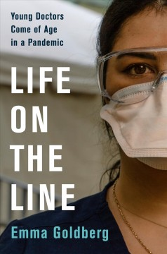 Life on the Line Young Doctors Come of Age in a Pandemic
