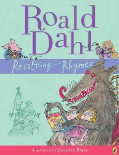 Roald Dahl's Revolting rhymes ; illustrations by Quentin Blake.