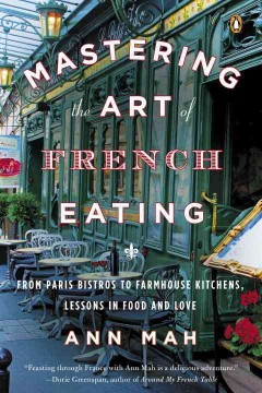 Mastering the art of French eating - from Paris bistros to farmhouse kitchens, lessons in food and love