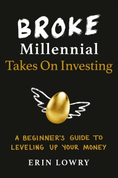 Broke Millennial Takes on Investing : a Beginner's Guide to Leveling Up Your Money
