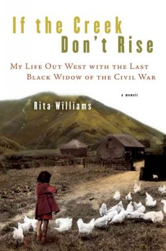 If the creek don't rise - my life out West with the last Black widow of the Civil War