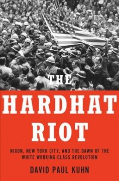 The Hardhat Riot - Nixon, New York City, and the Dawn of the White Working-Class Revolution