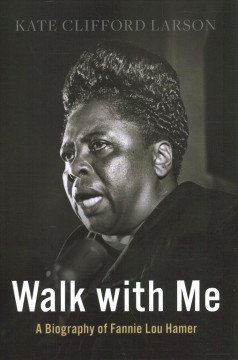 Walk with me - a biography of Fannie Lou Hamer