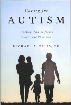 Caring for autism : practical advice from a parent and physician