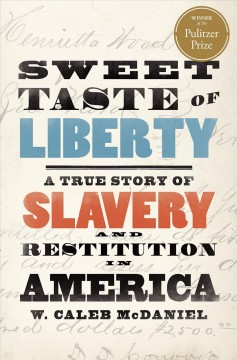 Sweet Taste of Liberty A True Story of Slavery and Restitution in America