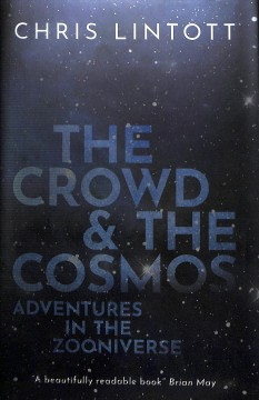 The crowd & the cosmos - adventures in the zooniverse