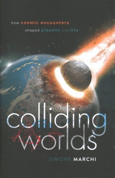 Colliding Worlds - How Cosmic Encounters Shaped Planets and Life