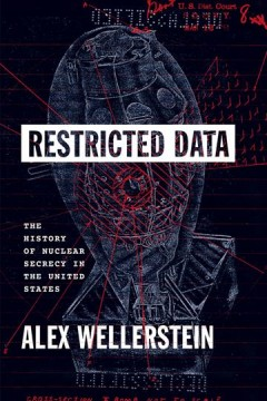 Restricted Data - The History of Nuclear Secrecy in the United States