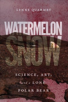 Watermelon Snow - Science, Art, and a Lone Polar Bear