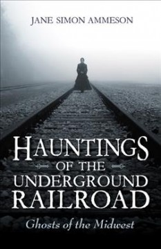 Hauntings of the Underground Railroad: Ghosts of the Midwest