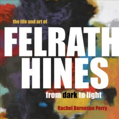 The Life and Art of Felrath Hines : from dark to light