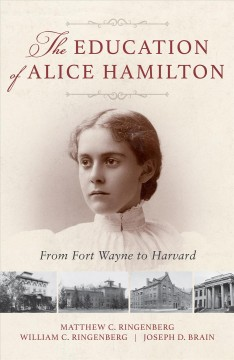 The education of Alice Hamilton - from Fort Wayne to Harvard