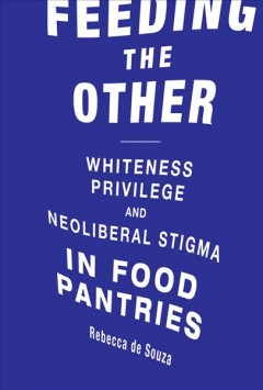 Feeding the other : Whiteness, privilege, and neoliberal stigma in food pantries