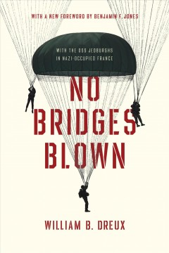No Bridges Blown - With the OSS Jedburghs in Nazi-Occupied France