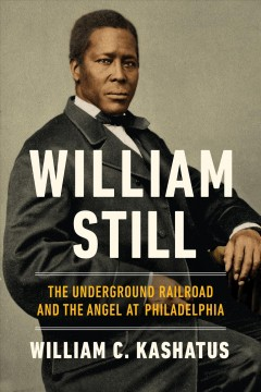 William Still - The Underground Railroad and the Angel at Philadelphia