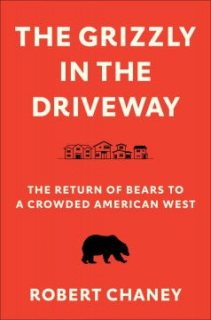 The grizzly in the driveway - the return of bears to a crowded American west