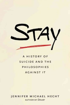 Stay: A History of Suicide and Philosophies Against It