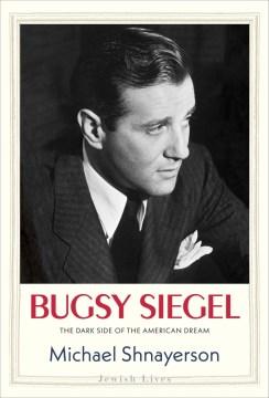 Bugsy Siegel - the dark side of the American dream