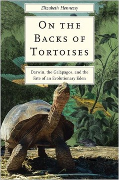 On the backs of tortoises - Darwin, the Galapagos, and the fate of an evolutionary Eden