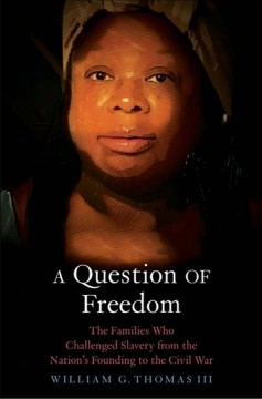 A Question of Freedom - The Families Who Challenged Slavery from the Nation's Founding to the Civil War