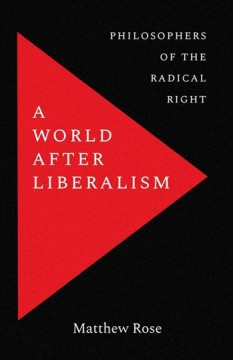A World After Liberalism - Philosophers of the Radical Right