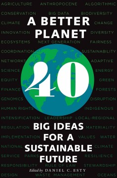 A Better Planet - 40 Big Ideas for a Sustainable Future