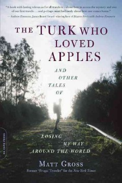 The Turk who loved apples : and other tales of losing my way around the world