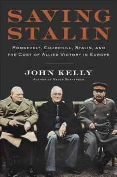 Saving Stalin - Roosevelt, Churchill, Stalin, and the cost of Allied victory in Europe