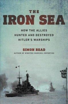 The iron sea - how the Allies hunted and destroyed Hitler's warships