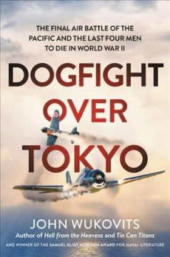 Dogfight over Tokyo - The Final Air Battle of the Pacific and the Last Four Men to Die in World War II