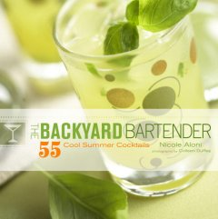 Backyard Bartender : 55 Cool Summer Cocktails