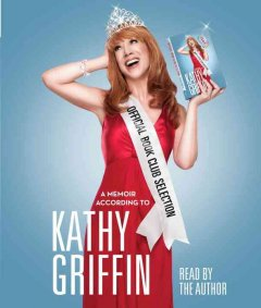 Official Book Club Selection: A Memoir According to Kathy Griffin,
