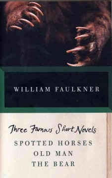Three famous short novels - spotted  horses, old man, the bear