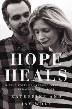 Hope heals - a true story of overwhelming loss and an overcoming love