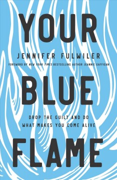 Your blue flame - drop the guilt and do what makes you come alive