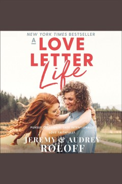 A love letter life - pursue creatively, date intentionally, love faithfully
