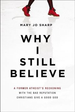 Why I still believe - a former atheist's reckoning with the bad reputation Christians give a good God