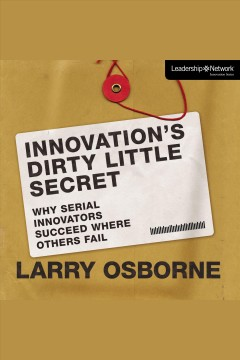 Innovation's dirty little secret - why serial innovators succeed where others fail
