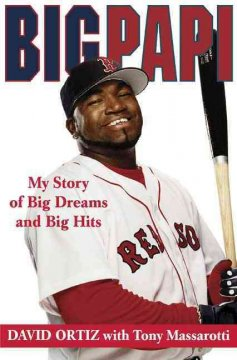 Big Papi : my story of big dreams and big hits