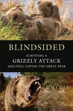Blindsided: Surviving a Grizzly Attack and Still Loving the Great Bear