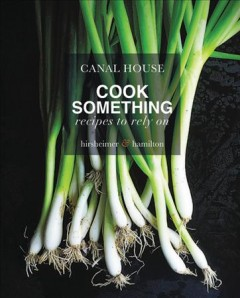 Canal House. Cook something - recipes to rely on
