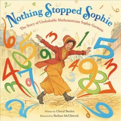 Nothing stopped Sophie : the story of unshakable mathematician Sophie Germain