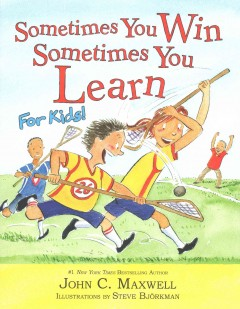 Sometimes You Win, Sometimes You Learn : for Kids