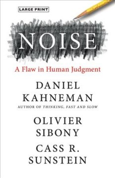 Noise - a flaw in human judgment